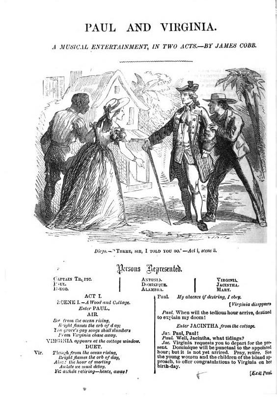<b>Paul and Virginia</b>     	</br>Illustrated page of published Paul and Virginia script, 1867</br><br/><b>Source: </b><i>James Cobb, Paul and Virginia, The British Drama, Vol. III, (London: John Dicks, 1867), 790-798, http://books.google.com/books?id=d3rPAAAAMAAJ&amp;pg=PA790&amp;lpg=PA790&amp;dq=paul+and+virginia+james+cobb&amp;source=bl&amp;ots=58ZUQCQAKP&amp;sig=fcEghHFEcju2DhBLcDCBREJDIFY&amp;hl=en&amp;sa=X&amp;ei=qgRHU-WTHa_8yAHmzICYBQ&amp;ved=0CFkQ6AEwCA#v=onepage&amp;q&amp;f=false</i>