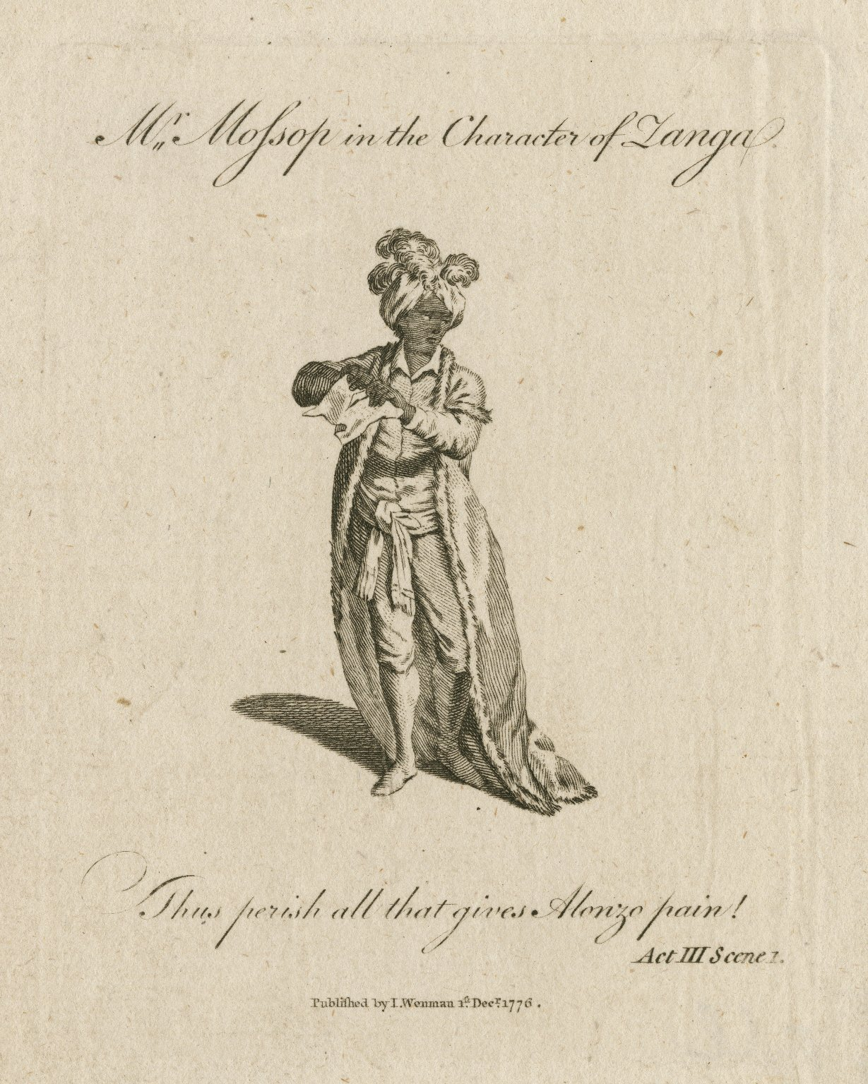<b>Zanga, 1776</b>     	</br>Irish actor Henry Mossop as Zanga in The Revenge, 1776</br><br/><b>Source: </b><i>Mr. Mossop in the character of Zanga (Call number: ART File M914.4 no.2), 1776, Folger Digital Image Collection, University of Cincinnati Libraries Digital Collections, University of Cincinnati, http://digproj.libraries.uc.edu:8180/luna/servlet/s/7gcc43</i>